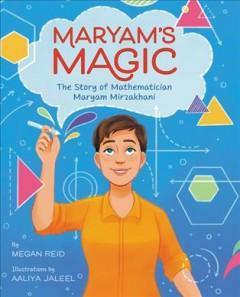 Maryam's magic : the story of mathematician Maryam Mirzakhani by Reid, Megan