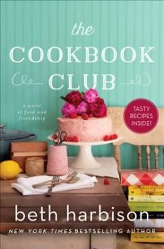The cookbook club : a novel of food and friendship / Beth Harbison. by Harbison, Elizabeth M.