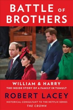 Battle of brothers : William & Harry--the inside story of a family in tumult by Lacey, Robert.