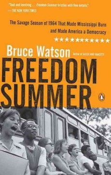 Freedom summer : the savage season that made Mississippi burn and made America a democracy by Watson, Bruce