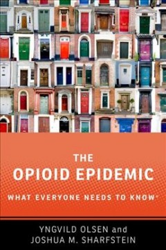 The opioid epidemic : what everyone needs to know by Olsen, Yngvild