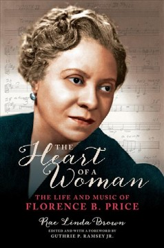 The heart of a woman : the life and music of Florence B. Price by Brown, Rae Linda