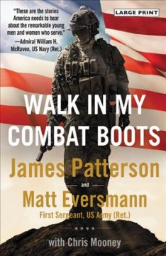 Walk in my combat boots : true stories from America's bravest warriors by Patterson, James