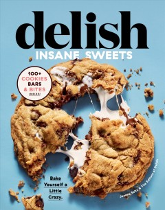Delish insane sweets : bake yourself a little crazy : 100+ cookies bars & bites inside! by Saltz, Joanna