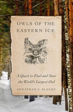 Owls of the eastern ice : a quest to find and save the world