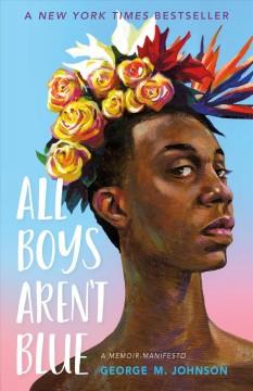 All boys aren't blue : a memoir-manifesto by Johnson, George M.