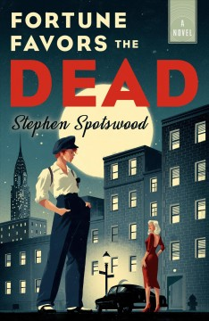Fortune favors the dead : a novel by Spotswood, Stephen