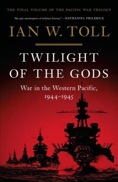 Twilight of the Gods : War in the Western Pacific, 1944-1945 by Toll, Ian W.