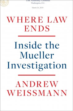 Where law ends : inside the Mueller investigation by Weissmann, Andrew