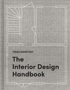 The interior design handbook : furnish, decorate, and style your space by Ramstedt, Frida