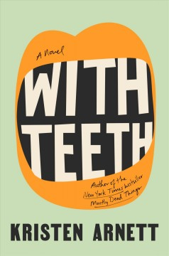 With teeth : a novel by Arnett, Kristen