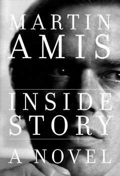 Inside story : a novel by Amis, Martin