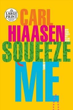 Squeeze me : a novel by Hiaasen, Carl