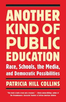 Another kind of public education : race, the media, schools, and democratic possibilities by Hill Collins, Patricia