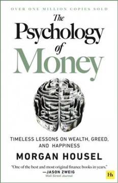 The psychology of money : timeless lessons on wealth, greed, and happiness by Housel, Morgan