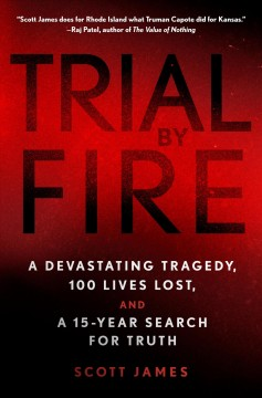 Trial by fire : a devastating tragedy, a hundred lives lost, and a fifteen-year search for truth by James, Scott