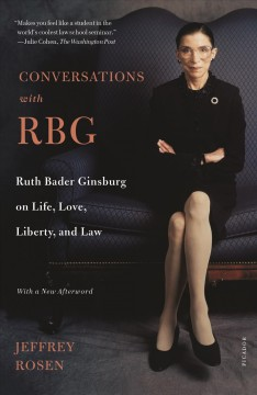Conversations with RBG : Ruth Bader Ginsburg on life, love, liberty, and law by Rosen, Jeffrey