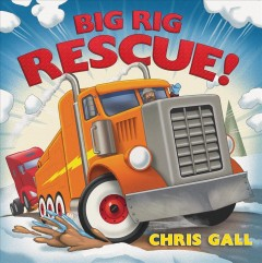 Big rig rescue! by Gall, Chris