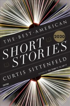 The best American short stories 2020 : selected from U.S. and Canadian magazines by
