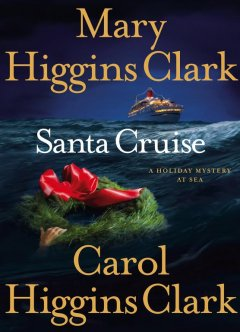 Santa cruise : a holiday mystery at sea by Clark, Mary Higgins.