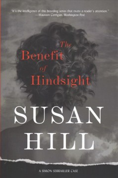 The benefit of hindsight : a Simon Serrailler case by Hill, Susan