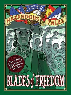 Blades of freedom : a tale of Haiti, Napoleon, and the Louisiana Purchase by Hale, Nathan