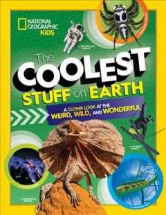 The coolest stuff on Earth : a closer look at the weird, wild, and wonderful by Royce, Brenda Scott