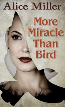 More miracle than bird by Miller, Alice