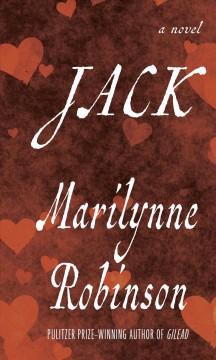 Jack : a novel by Robinson, Marilynne