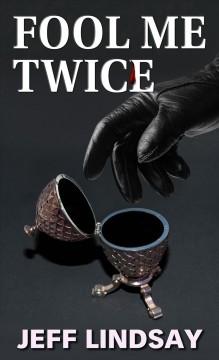 Fool me twice : a novel by Lindsay, Jeffry P.