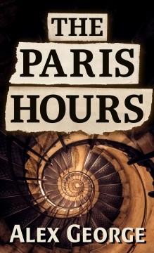 The Paris hours : a novel by George, Alex