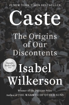 Caste : the origins of our discontents by Wilkerson, Isabel.