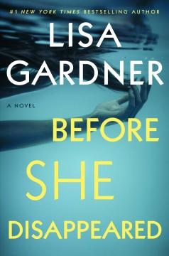 Before she disappeared : a novel by Gardner, Lisa.