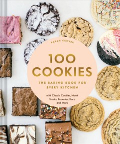 100 cookies : the baking book for every kitchen with classic cookies, novel treats, brownies, bars, and more by Kieffer, Sarah