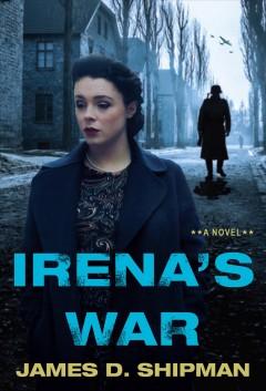Irena's war by Shipman, James D.