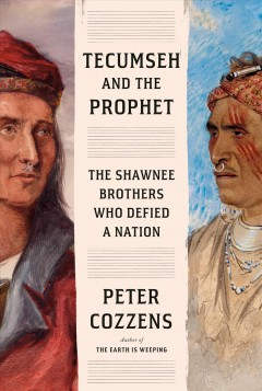 Tecumseh and the prophet : the Shawnee brothers who defied a nation by Cozzens, Peter