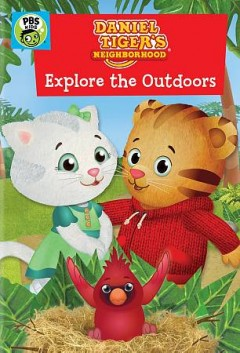 Daniel Tiger's neighborhood : explore the outdoors by
