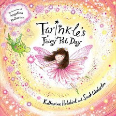 Twinkle's fairy pet day by Holabird, Katharine