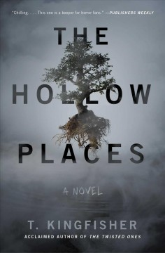 The hollow places : a novel by Kingfisher, T.
