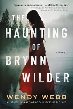 The haunting of Brynn Wilder : a novel by Webb, Wendy