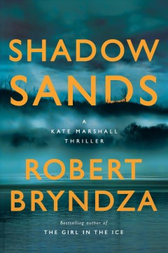 Shadow sands : a Kate Marshall thriller by Bryndza, Robert.