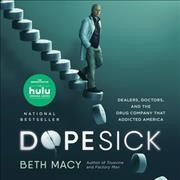 Dopesick : dealers, doctors, and the drug company that addicted America by Macy, Beth.