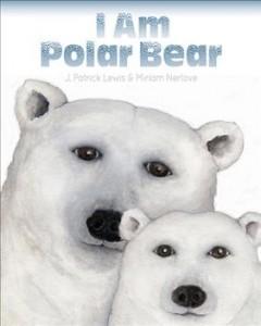 I am polar bear by Lewis, J. Patrick