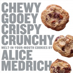 Chewy gooey crispy crunchy melt-in-your-mouth cookies by Medrich, Alice.