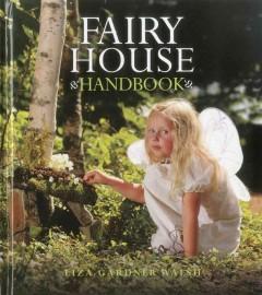 The fairy house handbook by Walsh, Liza Gardner