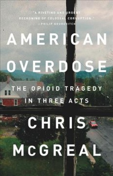 American overdose : the opioid tragedy in three acts by McGreal, Chris