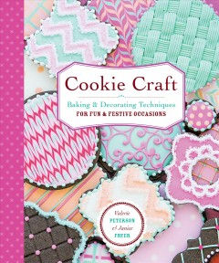 Cookie craft : from baking to luster dust, designs and techniques for creative cookie occasions by Peterson, Valerie.