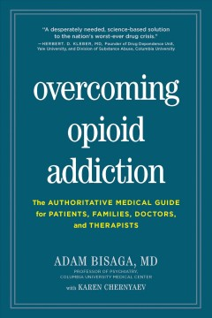 Overcoming opioid addiction : the authoritative medical guide for patients, families, doctors, and therapists by Bisaga, Adam