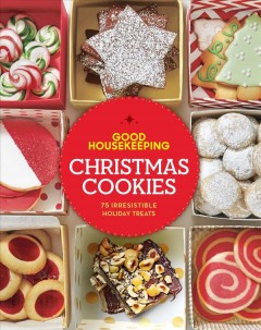 Good housekeeping Christmas cookies : 75 irresistible holiday treats. by
