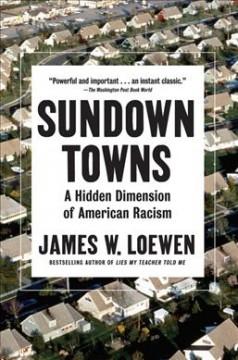 Sundown towns : a hidden dimension of American racism by Loewen, James W